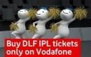Buy DLF IPL3 Tickets Online With Vodafone